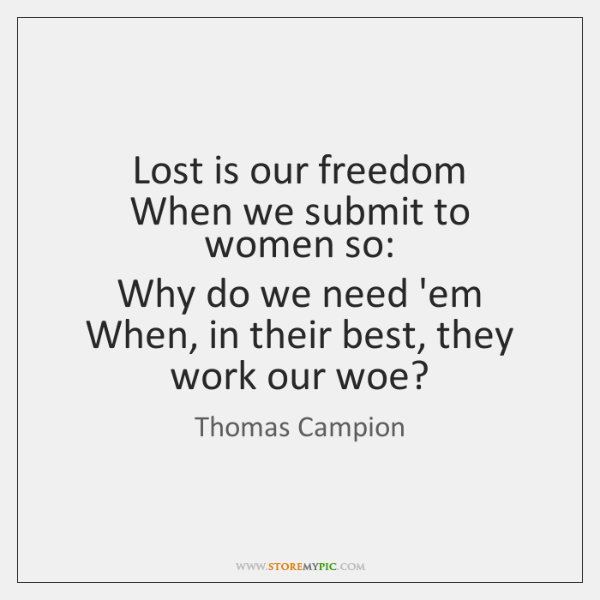 Lost is our freedom  When we submit to women so:  Why do ...