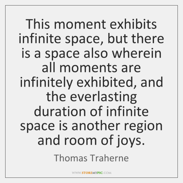 This moment exhibits infinite space, but there is a space also wherein ...