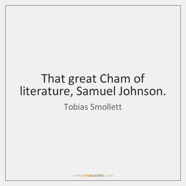 That great Cham of literature, Samuel Johnson.