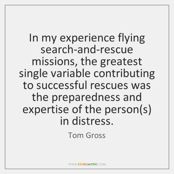 In my experience flying search-and-rescue missions, the greatest single variable contributing to ...