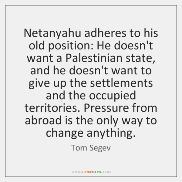 Netanyahu adheres to his old position: He doesn't want a Palestinian state, ...