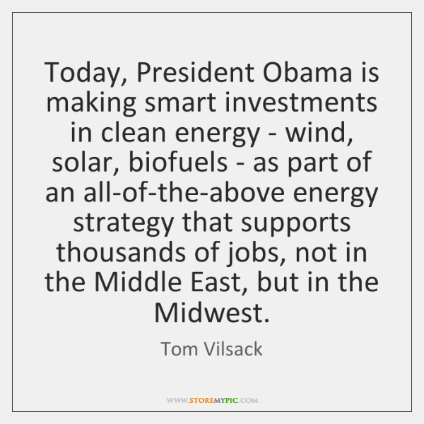 Today, President Obama is making smart investments in clean energy - wind, ...