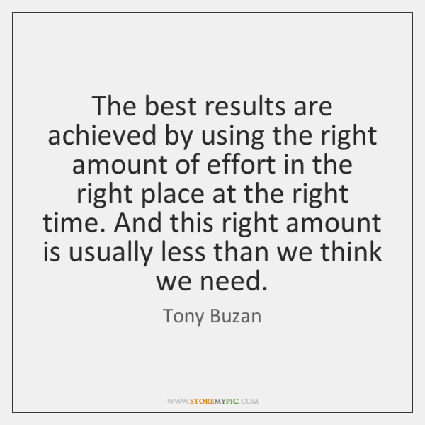 The best results are achieved by using the right amount of effort ...