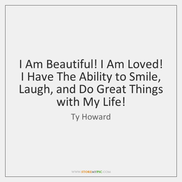 I Am Beautiful! I Am Loved! I Have The Ability to Smile, ...