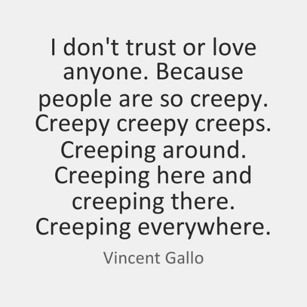 I Dont Trust Or Love Anyone Because People Are So Creepy Creepy