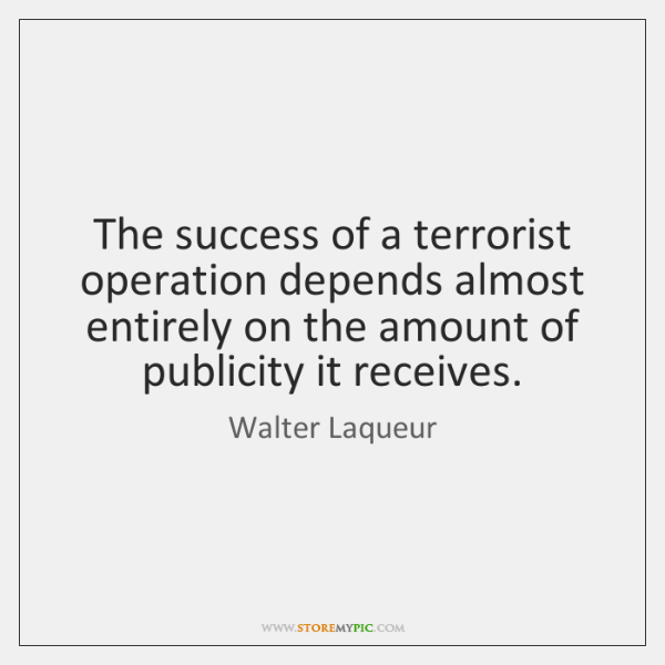 The success of a terrorist operation depends almost entirely on the amount ...
