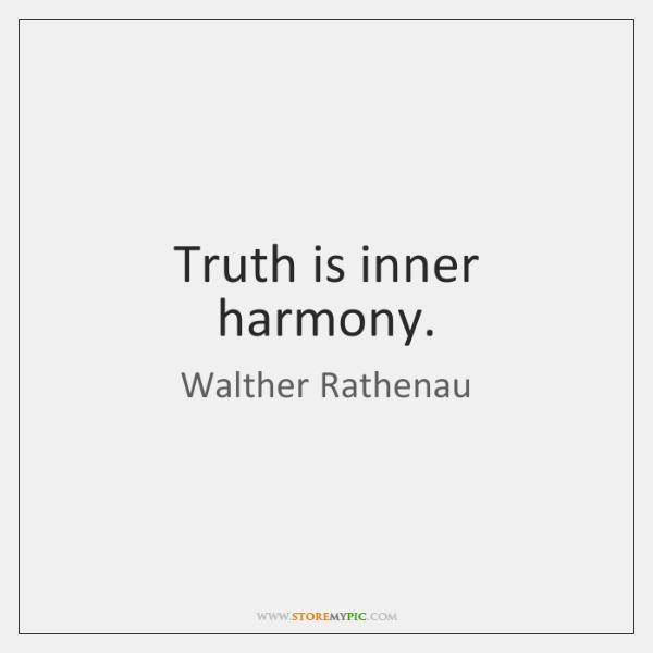 Truth is inner harmony.