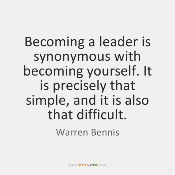 Becoming a leader is synonymous with becoming yourself. It is precisely that ...