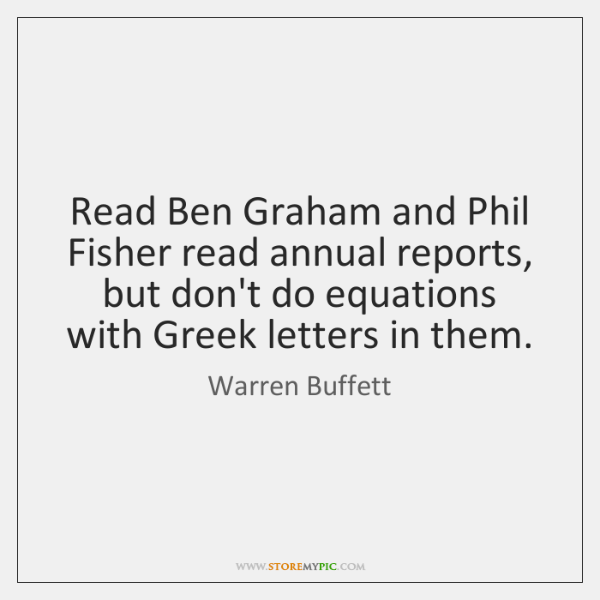 Read Ben Graham and Phil Fisher read annual reports, but don't do ...
