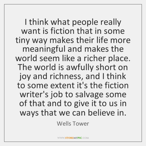 I think what people really want is fiction that in some tiny ...