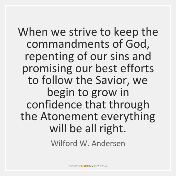 When we strive to keep the commandments of God, repenting of our ...
