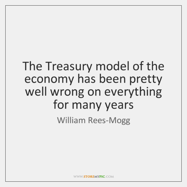 The Treasury model of the economy has been pretty well wrong on ...