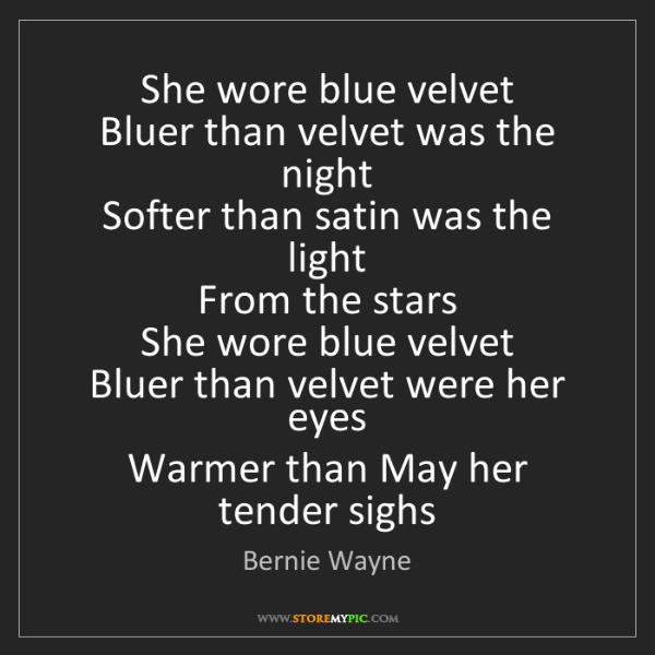 Bernie Wayne: She wore blue velvet  Bluer than velvet was the night...