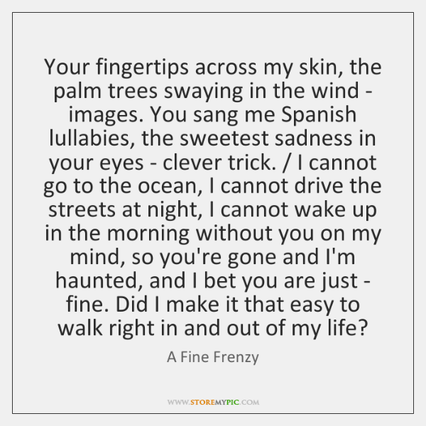 Your fingertips across my skin, the palm trees swaying in the wind ...