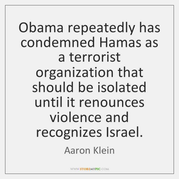 Obama repeatedly has condemned Hamas as a terrorist organization that should be ...
