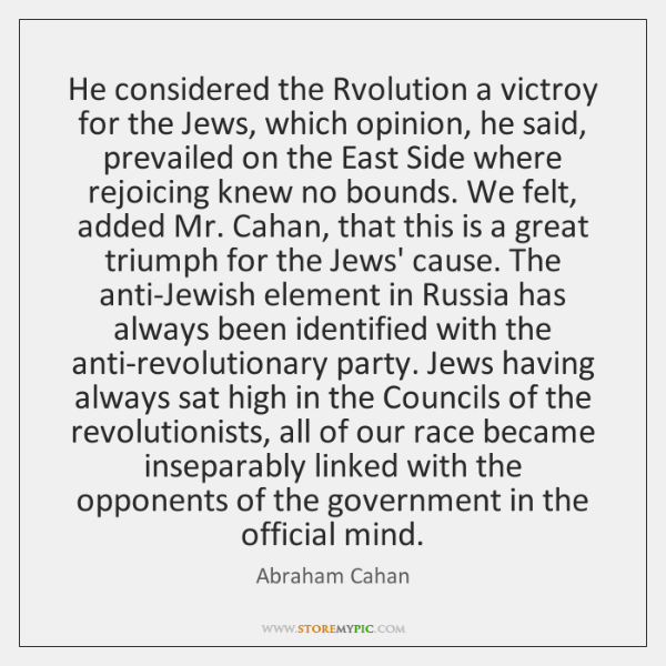 He considered the Rvolution a victroy for the Jews, which opinion, he ...