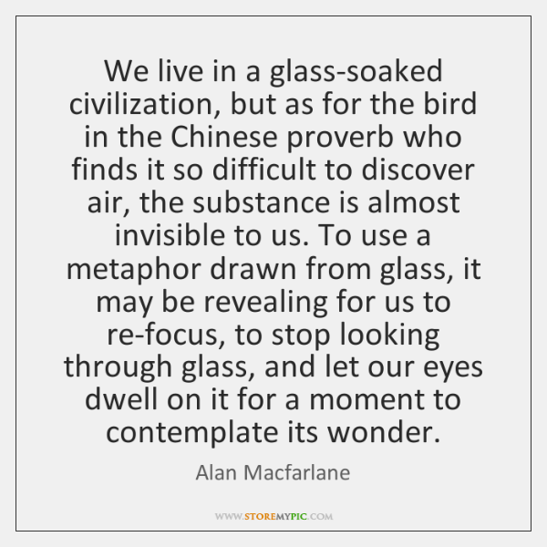 We live in a glass-soaked civilization, but as for the bird in ...