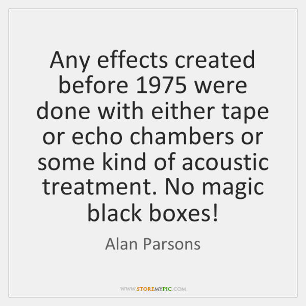 Any effects created before 1975 were done with either tape or echo chambers ...