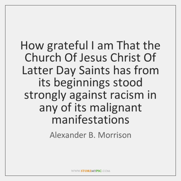How grateful I am That the Church Of Jesus Christ Of Latter ...