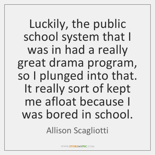 Luckily, the public school system that I was in had a really ...