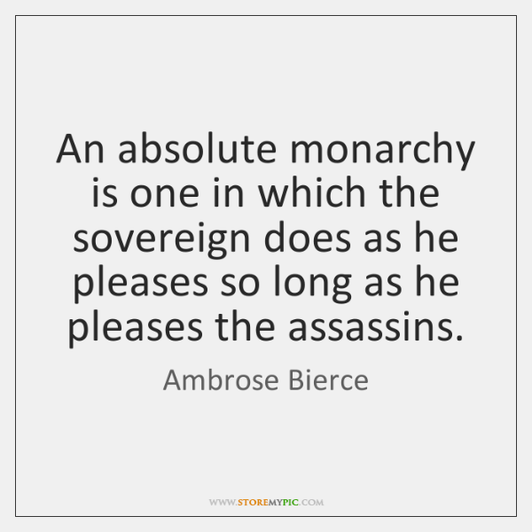 An absolute monarchy is one in which the sovereign does as he ...
