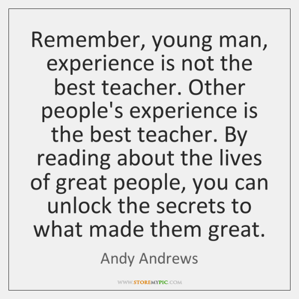 Remember Young Man Experience Is Not The Best Teacher Other