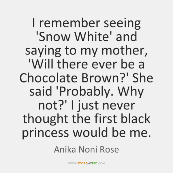 I remember seeing 'Snow White' and saying to my mother, 'Will there ...