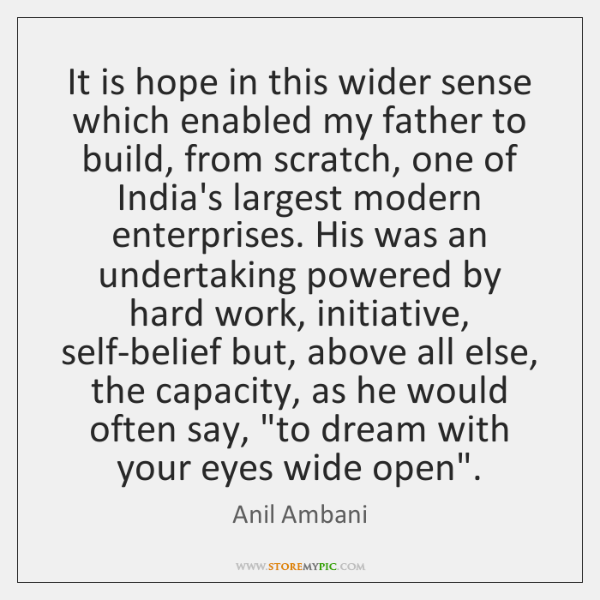 It is hope in this wider sense which enabled my father to ...