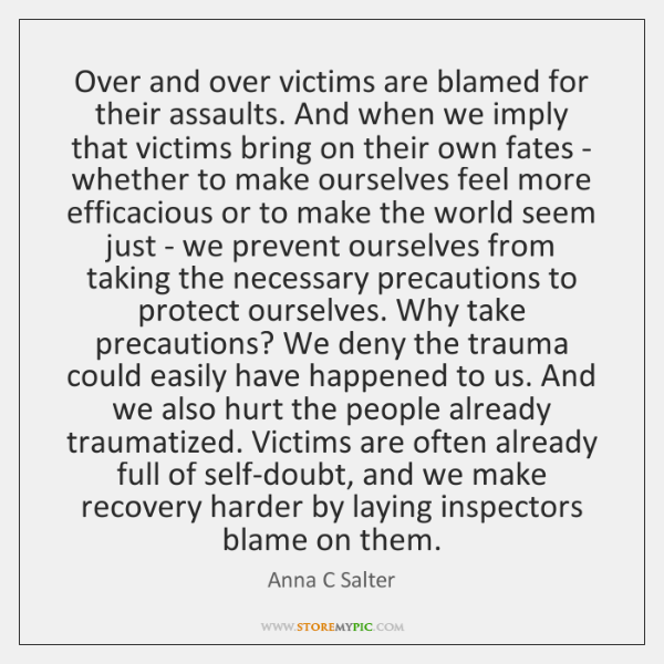 Over and over victims are blamed for their assaults. And when we ...