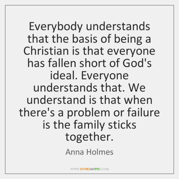 Everybody understands that the basis of being a Christian is that everyone ...