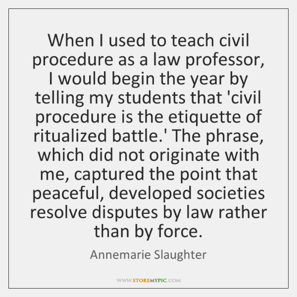 When I used to teach civil procedure as a law professor, I ...