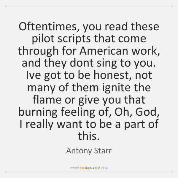 Oftentimes, you read these pilot scripts that come through for American work, ...