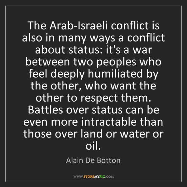 Alain De Botton: The Arab-Israeli conflict is also in many ways a conflict...
