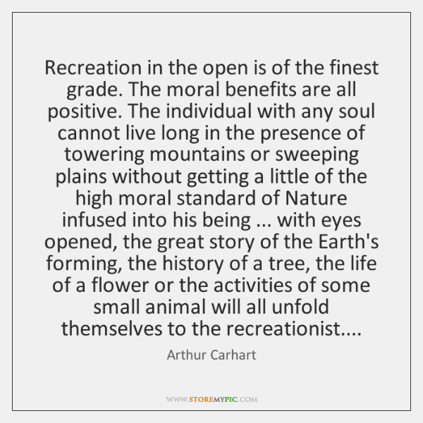 Recreation in the open is of the finest grade. The moral benefits ...