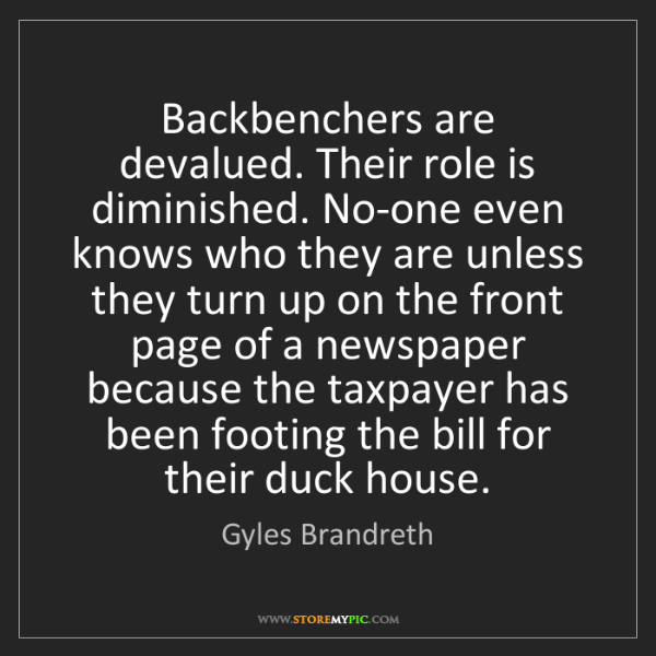 Gyles Brandreth: Backbenchers are devalued. Their role is diminished....