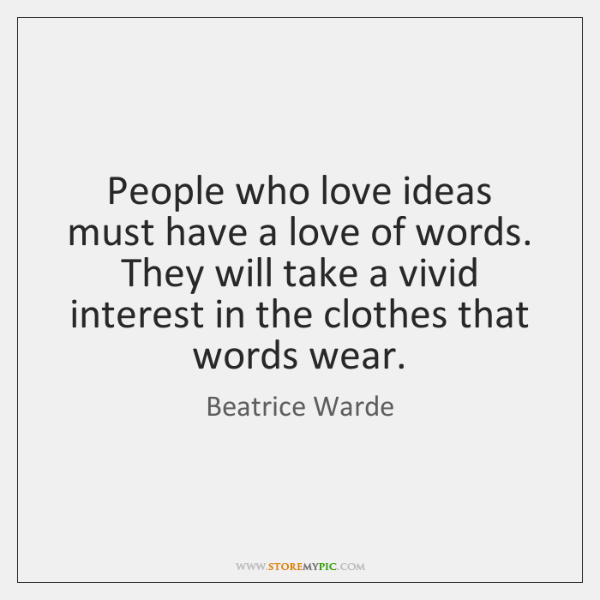 People who love ideas must have a love of words. They will ...