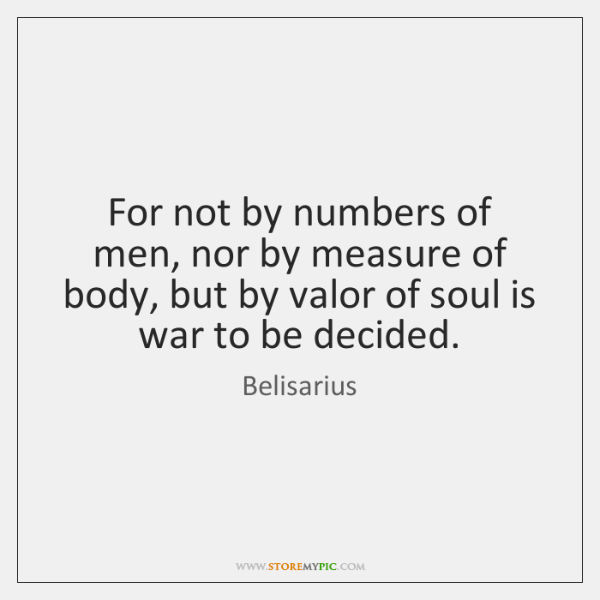 For not by numbers of men, nor by measure of body, but ...