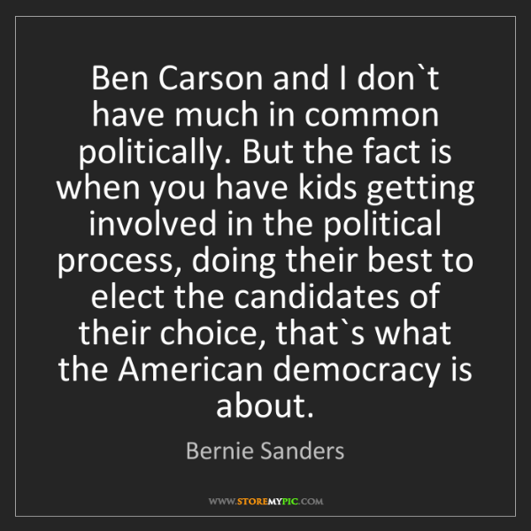 Bernie Sanders: Ben Carson and I don`t have much in common politically....