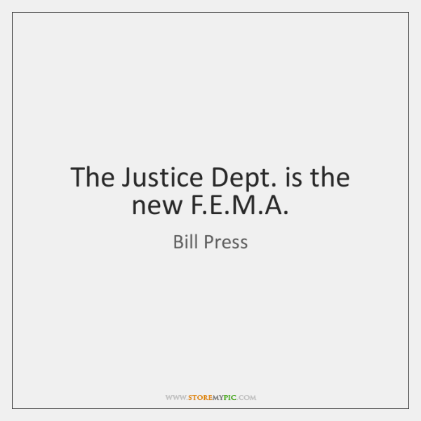 The Justice Dept. is the new F.E.M.A.