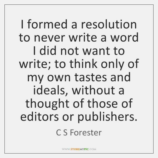 I formed a resolution to never write a word I did not ...