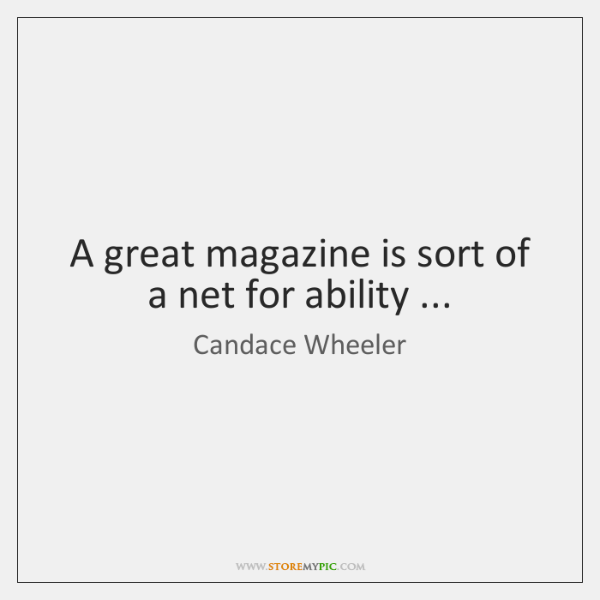 A great magazine is sort of a net for ability ...