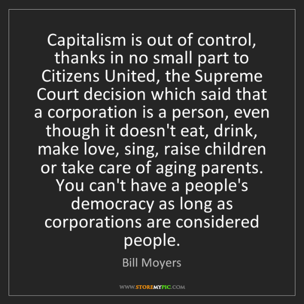 Bill Moyers: Capitalism is out of control, thanks in no small part...