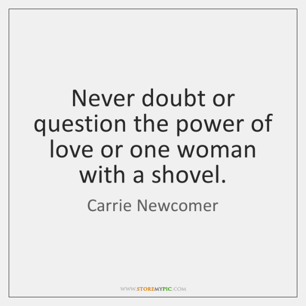 Never doubt or question the power of love or one woman with ...