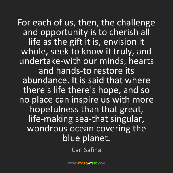Carl Safina: For each of us, then, the challenge and opportunity is...