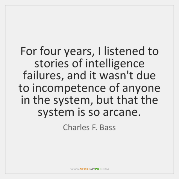 For four years, I listened to stories of intelligence failures, and it ...