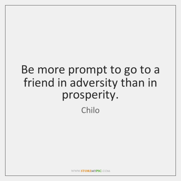 Be more prompt to go to a friend in adversity than in ...