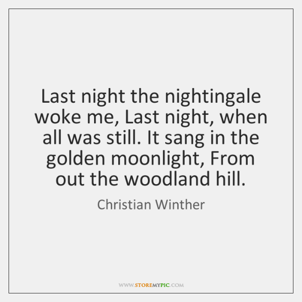Last night the nightingale woke me, Last night, when all was still. ...
