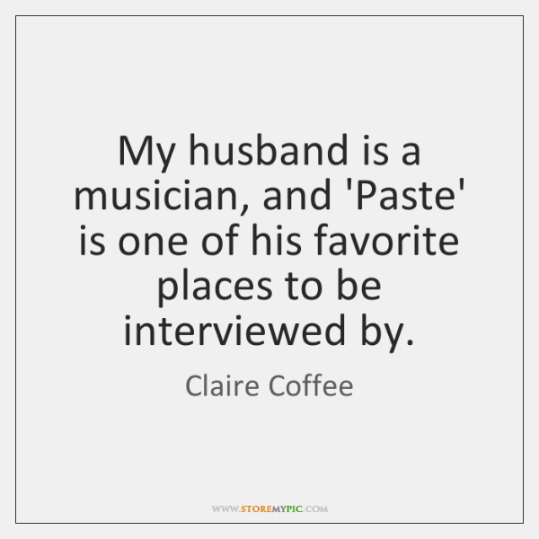 My husband is a musician, and 'Paste' is one of his favorite ...
