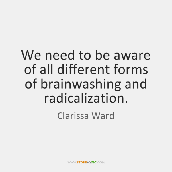 We need to be aware of all different forms of brainwashing and ...