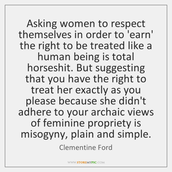 Asking women to respect themselves in order to 'earn' the right to ...